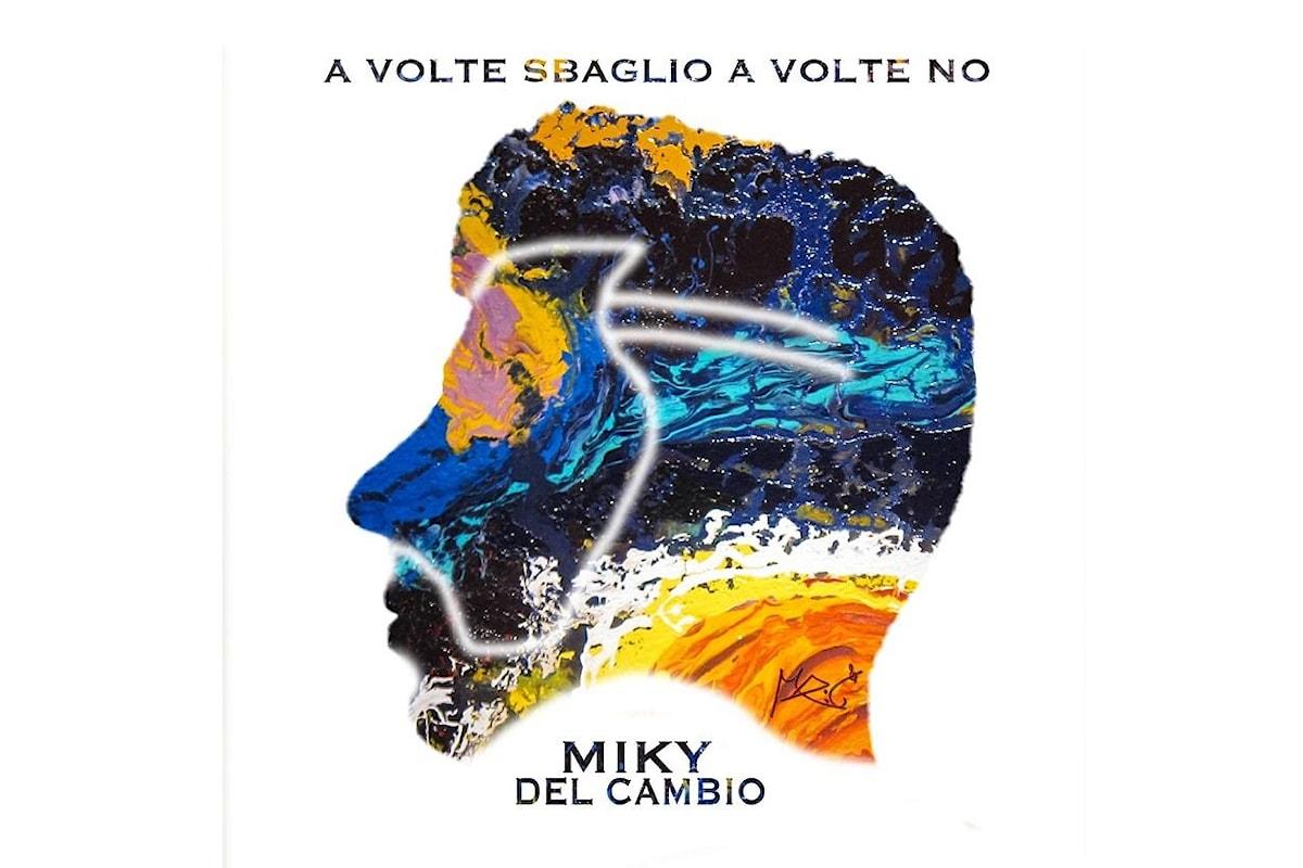 """Miky Del Cambio """"A volte sbaglio a volte no"""" in radio il brano autobiografico del cantautore potentino"""